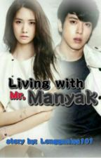 Living with Mr. Manyak by Longganisa101