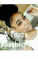 A Thug's Daughter by keyla_all_day