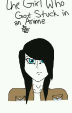 The Girl Who Got Stuck In An Anime (A Eren Jaeger fanfiction)  by TobleeIsNumber1