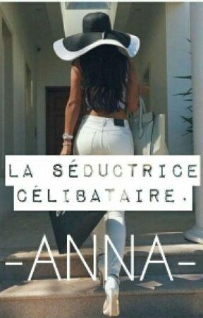 Anna : La Séductrice Célibataire by Mlle_Dehka