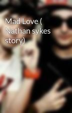Mad Love ( Nathan sykes story) by TheWantedFan01