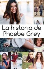 """La historia de Phoebe Grey"" by yulianita09"