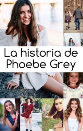 """""""La historia de Phoebe Grey"""""""