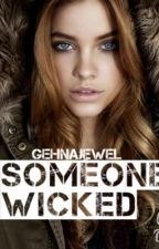Someone wicked (ON HOLD) by GehnaJewel