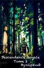 Descendance Royale - Tome 2 [En Pause] by alicevwb