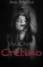 Meu Chefe Cretino by AninhaLFreitas