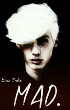 MAD. © (16+) by Elisa1DOfficial