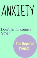 Anxiety: Don't Let It Control You. by thehopefulproject