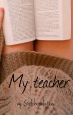 My teacher ||h.s by Girlchocolatee