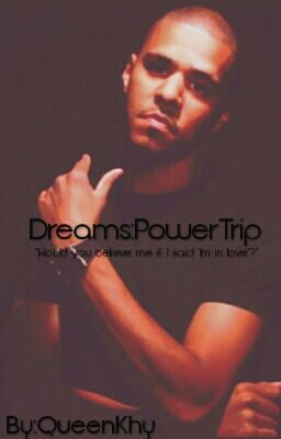 Dreams : PowerTrip (J. Cole Fan Fic)