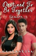 Destined to be together*season1* (Completed ✔) by aakanksha16