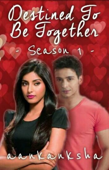 Destined to be together*season1* (Completed ✔)