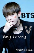 Please , Stay Strong | BTS V by ShinSooJae
