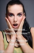 One Direction... Bought My House?! - A One Direction fan-fiction by BriannaBeauchamp