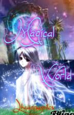 ***Magical World*** (Slow Update^__^) by Lheannamilcs