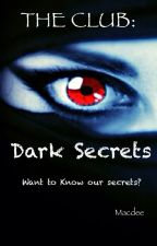 THE CLUB: Dark Secrets [COMPLETED] by Macdee