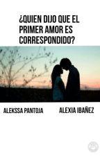 ¿Quién dijo que el primer amor es correspondido? by AleyAle276