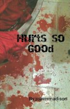 Hurts so Good by jolivermadison