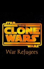 Star Wars the Clone Wars: War Refugees by WonderlandWriter13