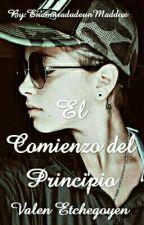 El Comienzo Del Principio. (Valen Etchegoyen Y Tu) by EnamoradadeunMaddox