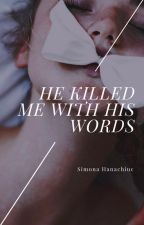 He Killed Me With His Words by hanachiucsimona
