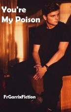 Martin Garrix - You're My Poison by FrGarrixFiction