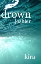 drown [joshler] >> j.d t.j by i_am_kira-