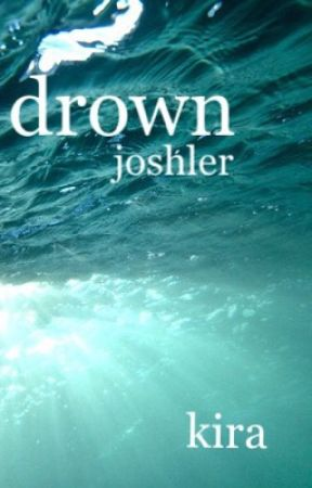 drown [joshler] >> j.d t.j by kiransjoon