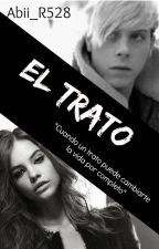 El Trato (Riker Lynch & Tú) (Hot) TERMINADA by Abii_R528