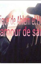 Ahlem et Halim : Un Amour De Sang by ALaParisienne
