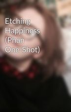 Etching Happiness (Phan One-Shot) by ughitssophie