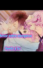 Amor entre Vampiros (Ayato y tu) by keyladeblak