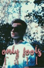 only fools fall » lucaya by lucayafairytales