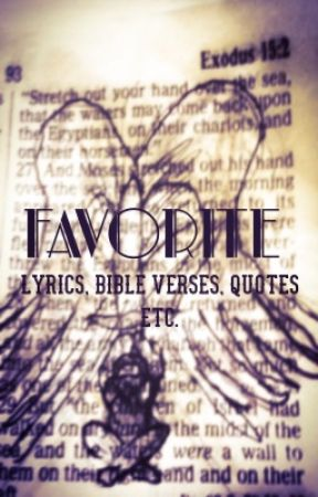 Favorite Lyrics, Bible Verses, Quotes, etc. by oneiricgriffinwing