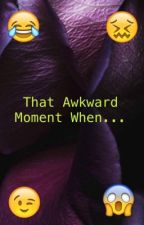 That Awkward Moment When... by izzys_haven