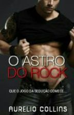 O ASTRO DO ROCK - TRILOGIA ROCKED by AurelioCollins