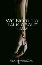We Need To Talk About Liam by 4LarryAndZiam