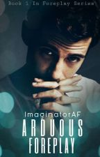 Arduous Foreplay|| AU (Editing) by ImaginatorAF