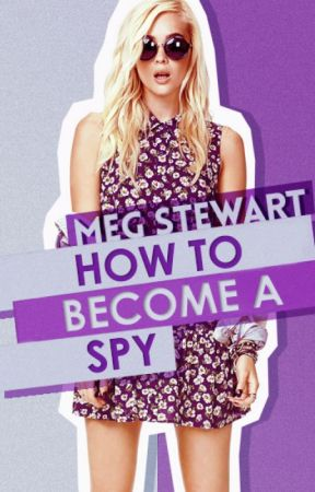 How To Become A Spy by writersblockinmyhead