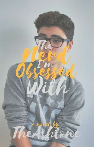 The Nerd I'm Obsessed With [Part 1]