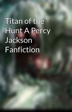 Titan of the Hunt A Percy Jackson Fanfiction - I Recieve