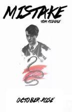Mistake➳ Tom Riddle {on hold} by lMaruchanl