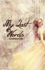 My Last Words by _FakingASmile_