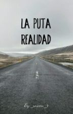 LA PUTA REALIDAD(Frases) by _unicorn_9
