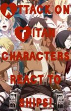Attack On Titan Characters React to Ships! by EnchantedtheTiger