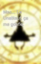 Mec... Le Unstiteuf, ça me gonfle. by gynnyy