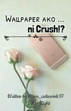 Wallpaper Ako .... ni CRUSH ??!! ( One Shot ) by sugar_cutiewink97