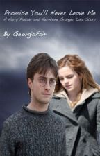 Promise you'll never leave me [a Harry Potter and Hermione Granger love story] by GeorgiaFair