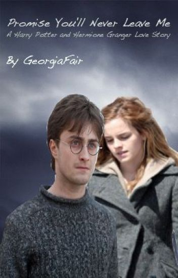 Promise you'll never leave me [a Harry Potter and Hermione Granger love story]