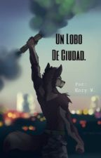 Un Lobo De Ciudad #Wattys2016 by KoryWoltz